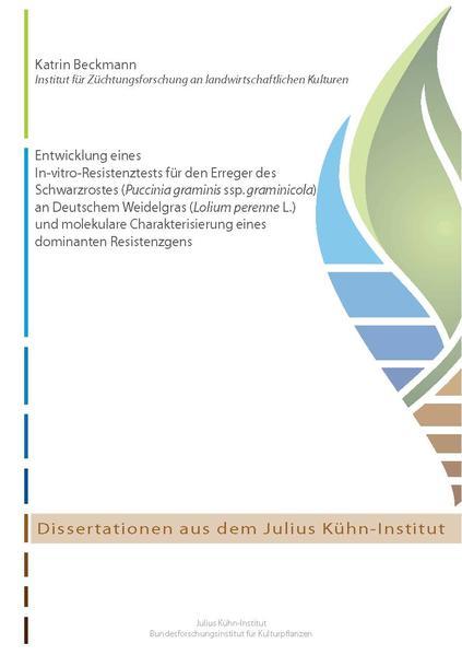 Entwicklung eines In-vitro-Resistenztests für den Erreger des Schwarzrostes (Puccinia graminis ssp. graminicola) an Deutschem Weidelgras (Lolium perenne L.) und molekulare Charakterisierung eines dominanten Resistenzgens - Coverbild
