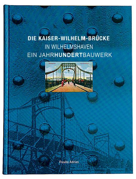 Die Kaiser-Wilhelm-Brücke in Wilhelmshaven - Ein Jahrhundertbauwerk - Coverbild