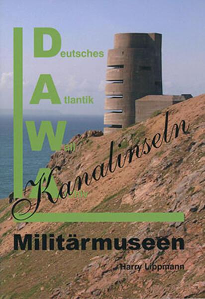 DAWA Sonderbände. Deutsches Atlantikwall-Archiv / Militärmuseen auf den Kanalinseln - Coverbild