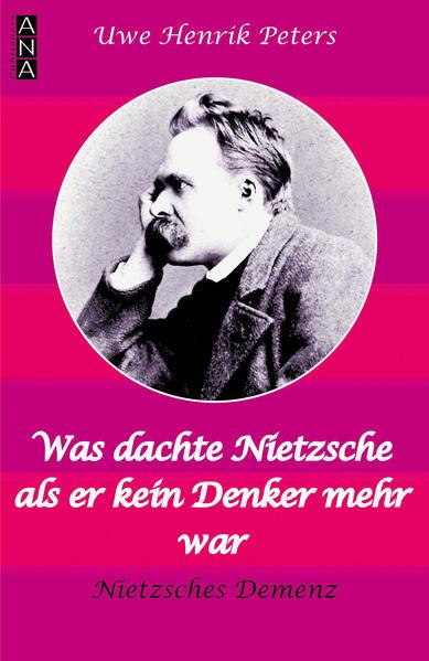 Was dachte Nietzsche, als er kein Denker mehr war? - Coverbild