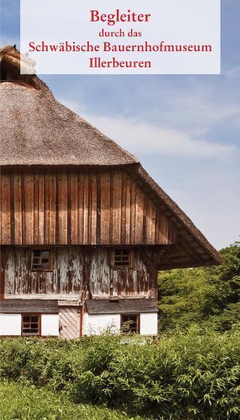 Begleiter durch das Schwäbische Bauernhofmuseum Illerbeuren - Coverbild