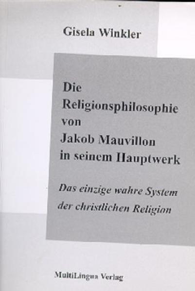 Die Religionsphilosophie von Jakob Mauvillon in seinem Hauptwerk