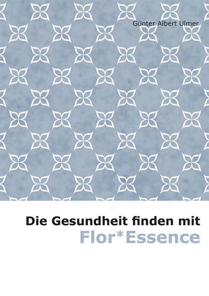 Die Gesundheit finden mit Flor*Essence - Coverbild