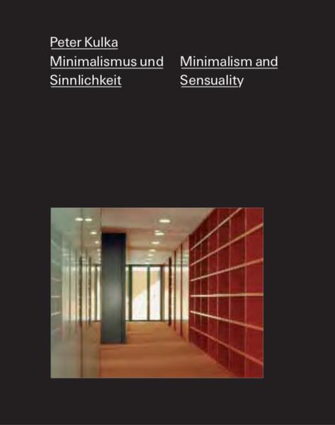 Peter Kulka - Minimalismus und Sinnlichkeit / Minimalism and Sensuality - Coverbild