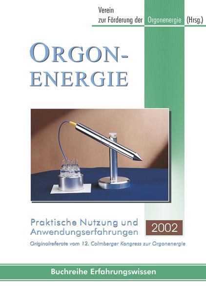 Orgonenergie - praktische Nutzung und Anwendungserfahrungen 2002 - Coverbild