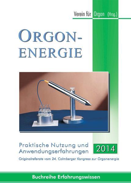 Orgonenergie - Praktische Nutzung und Anwendungserfahrungen 2014 - Coverbild