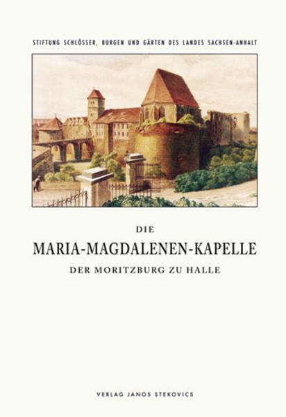 Die Maria-Magdalenen-Kapelle der Moritzburg zu Halle - Coverbild