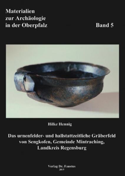 Das urnenfelder- und hallstattzeitliche Gräberfeld von Sengkofen, Gde. Mintraching Lkr. Regensburg - Coverbild