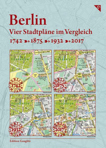 Berlin, Vier Stadtpläne im Vergleich, 1742, 1875, 1932, 2017 - Coverbild