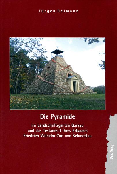 Die Pyramide im Landschaftsgarten Garzau und das Testament ihres Erbauers Friedrich Wilhelm Carl von Schmettau - Coverbild