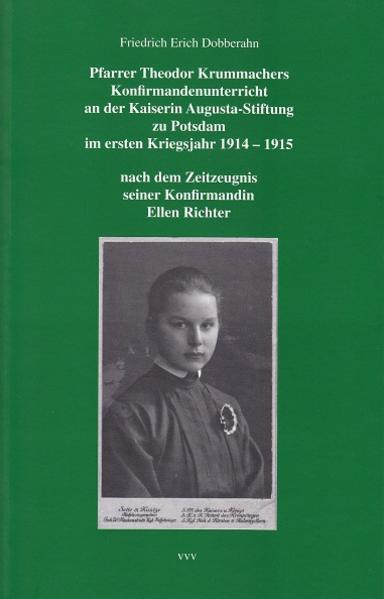 Pfarrer Theodor Krummachers Konfirmandenunterricht an der Kaiserin Augusta-Stiftung zu Potsdam im ersten Kriegsjahr 1914-1915 - Coverbild