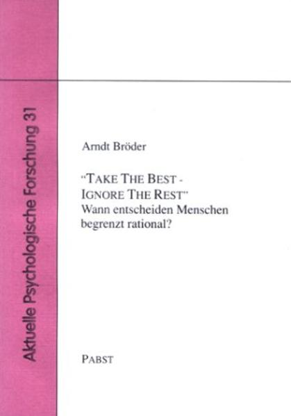 Take The Best - Ignore The Rest. Wann entscheiden Menschen begrenzt rational? - Coverbild