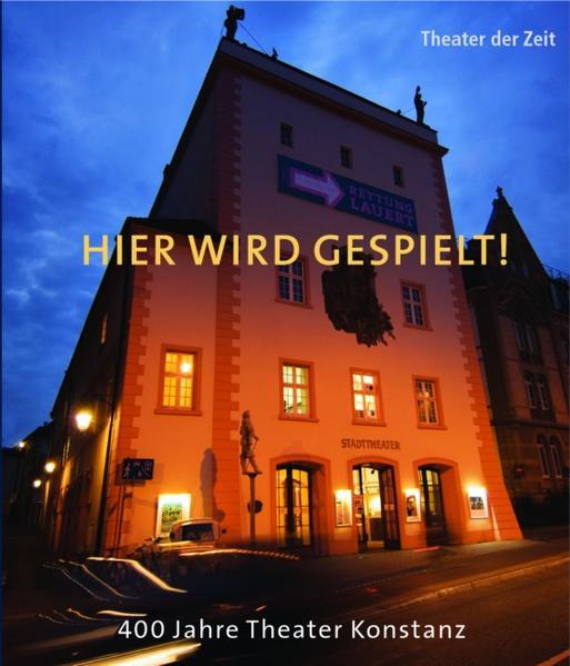 Hier wird gespielt! 400 Jahre Theater Konstanz - Coverbild
