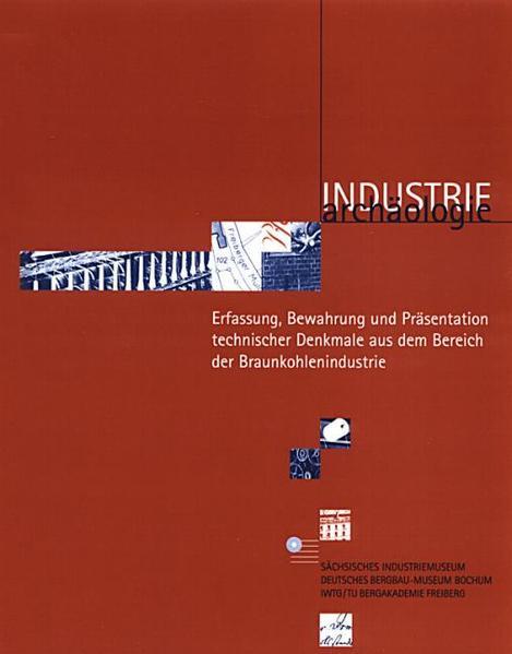 Erfassung, Bewahrung und Präsentation technischer Denkmale aus dem Bereich der Braunkohlenindustrie - Coverbild