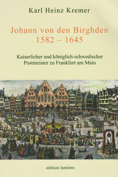 Johann von den Birghden (1582-1645). Kaiserlicher und königlich-schwedischer Postmeister zu Frankfurt am Main - Coverbild