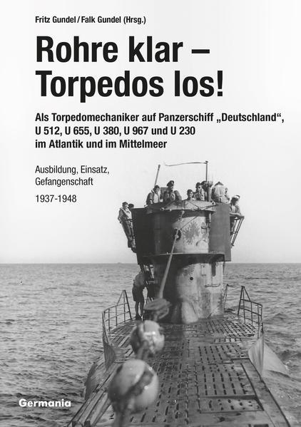 """Rohre klar, Torpedos los! - Als Torpedomechaniker auf Panzerschiff """"Deutschland"""", U 512, U 655, U 380, U 967 und U 230 im Atlantik und im Mittelmeer - Coverbild"""