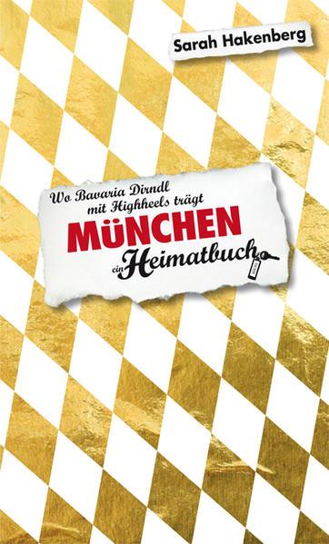 München. Wo Bavaria Dirndl mit Highheels trägt - ein Heimatbuch - Coverbild