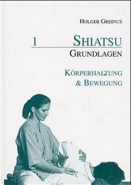 Shiatsu-Grundlagen / Shiatsu-Grundlagen 1: Körperhaltung & Bewegung - Coverbild