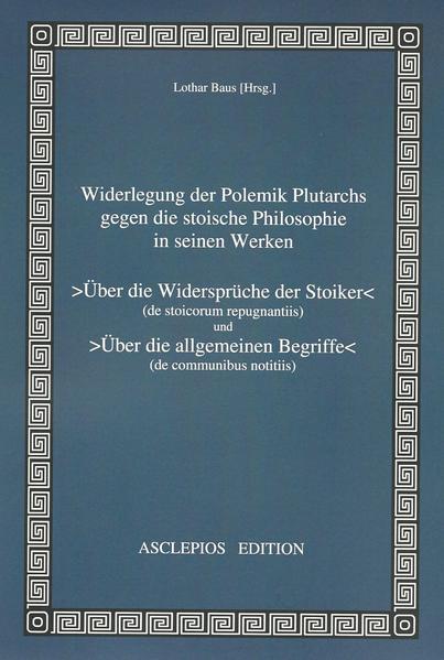 Widerlegung der Polemik Plutarchs gegen die stoische Philosophie in seinen Werken >Über die Widersprüche der Stoiker< und >Über die allgemeinen Begriffe< - Coverbild