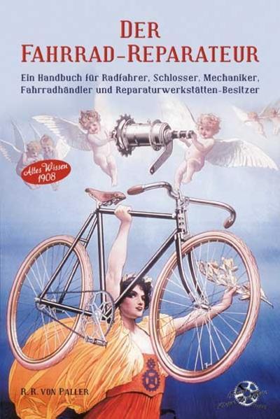 Der Fahrrad-Reparateur Ein Handbuch für Radfahrer, Schlosser. Mechaniker, Fahrradhändler und Reparaturwerkstätten - Besitzer - Coverbild
