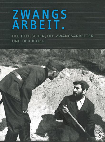 Zwangsarbeit. Die Deutschen, die Zwangsarbeiter und der Krieg. - Coverbild