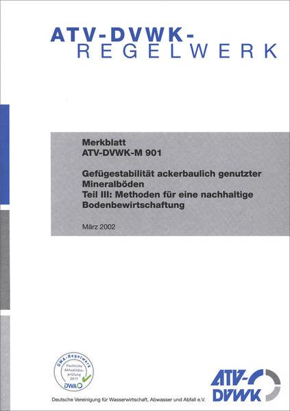 ATV-DVWK-M 901 Gefügestabilität ackerbaulich genutzter Mineralböden Teil III: Methoden für eine nachhaltige Bodenbewirtschaftung - Coverbild