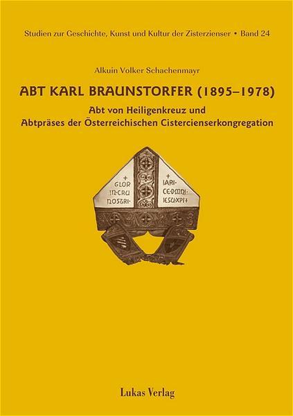 Studien zur Geschichte, Kunst und Kultur der Zisterzienser / Abt Karl Braunstorfer (1895–1978) - Coverbild