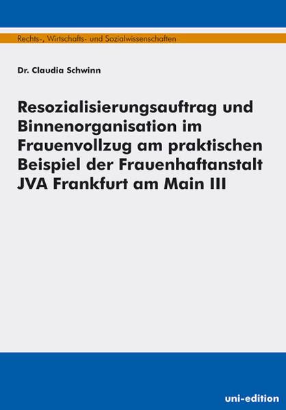 Resozialisierungsauftrag und Binnenorganisation im Frauenvollzug am praktischen Beispiel der Frauenhaftanstalt JVA Frankfurt am Main III - Coverbild