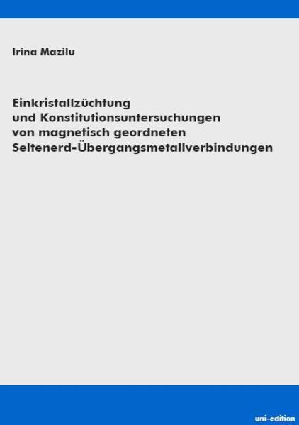 Einkristallzüchtung und Konstitutionsuntersuchungen von magnetisch geordneten Seltenerd-Übergangsmetallverbindungen - Coverbild