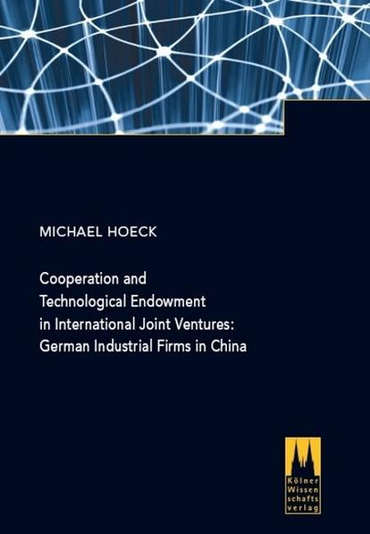 Cooperation and Technological Endowment in International Joint Ventures: German Industrial Firms in China - Coverbild