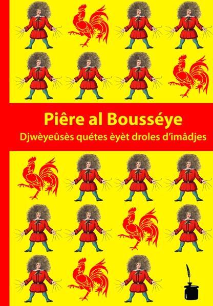 Piêre al Bousséye. Djwèyeûsès quétes èyèt droles d'imâdjes - Coverbild