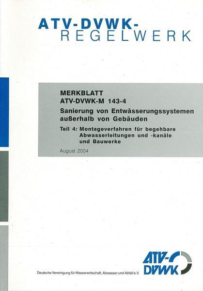 Merkblatt ATV-DVWK-M 143-4 Sanierung von Entwässerungssystemen außerhalb von Gebäuden Teil 4: Montageverfahren für begehbare Abwasserleitungen und -kanäle und Bauwerke - Coverbild
