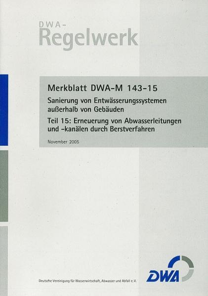 Merkblatt DWA-M 143-15 Sanierung von Entwässerungssystemen außerhalb von Gebäuden, Teil 15: Erneuerung von Abwasserleitungen und -kanälen durch Berstverfahren - Coverbild