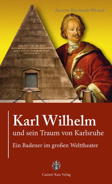 Karl Wilhelm und sein Traum von Karlsruhe - Coverbild