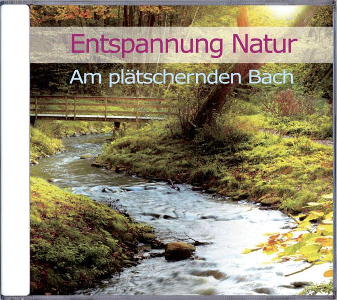 Entspannung Natur - Am plätschernden Bach - Coverbild