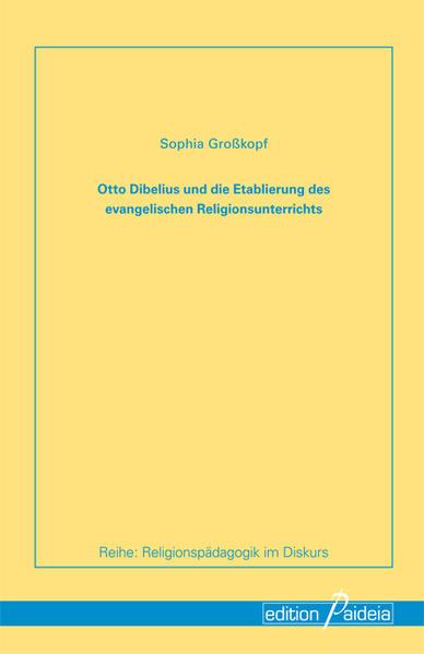 Otto Dibelius und die Etablierung des evangelischen Religionunterrichts - Coverbild