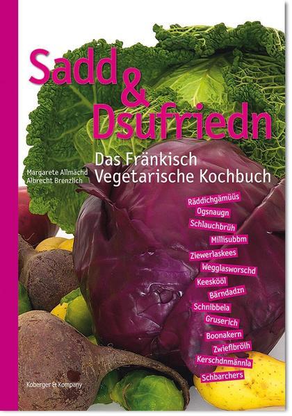 Sadd & Dsufriedn Das Fränkisch Vegetarische Kochbuch - Coverbild