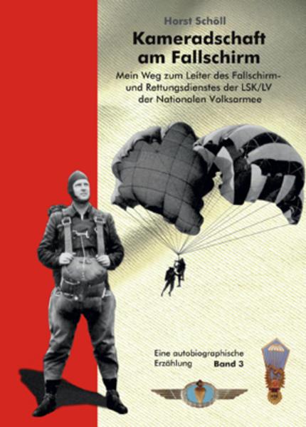 Kameradschaft am Fallschirm. Mein Weg zum Leiter des Fallschirm- und Rettungsdienstes der LSK/LV der Nationalen Volksarmee - Coverbild