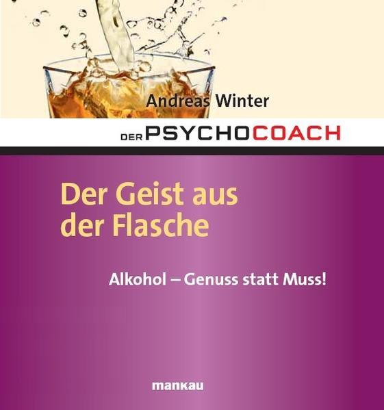 Der Psychocoach 5: Der Geist aus der Flasche. Alkohol - Genuss statt Muss! - Coverbild