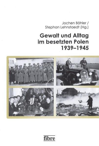 Gewalt und Alltag im besetzen Polen 1939-1945 - Coverbild