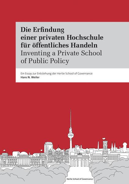Die Erfindung einer privaten Hochschule für öffentliches Handeln. Inventing a Private School of Public Policy. - Coverbild
