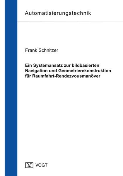 Ein Systemansatz zur bildbasierten Navigation und Geometrierekonstruktion für Raumfahrt-Rendezvousmanöver - Coverbild