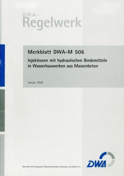 Merkblatt DWA-M 506 Injektionen mit hydraulischen Bindemitteln in Wasserbauwerken aus Massenbeton - Coverbild