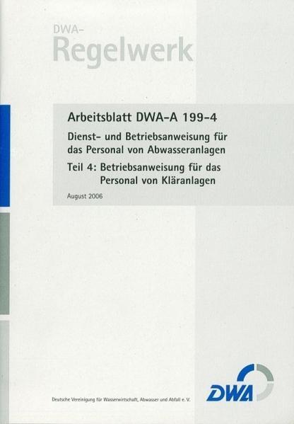 Arbeitsblatt DWA-A 199-4 Dienst- und Betriebsanweisung für das Personal von Abwasseranlagen, Teil 4: Betriebsanweisung für das Personal von Kläranlagen - Coverbild