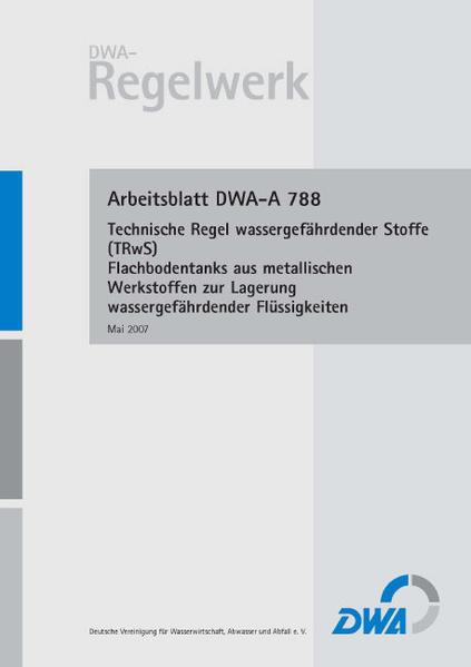 Arbeitsblatt DWA-A 788 Technische Regel wassergefährdender Stoffe (TRwS 788) - Flachbodentanks aus metallischen Werkstoffen zur Lagerung wassergefährdender Flüssigkeiten - Coverbild