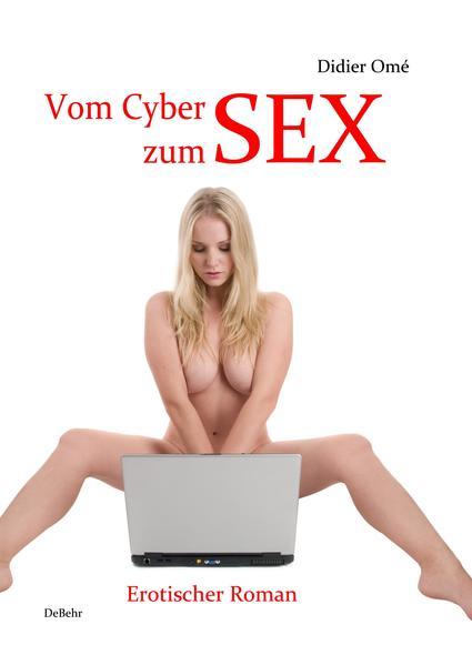 Vom Cyber zum SEX - Erotischer Roman - Coverbild