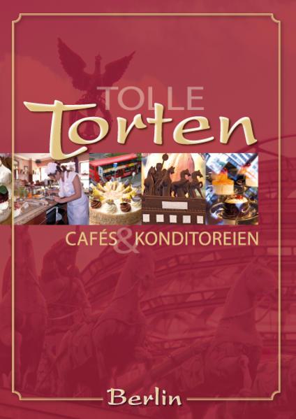 Tolle Torten, Cafés und Konditoreien in Berlin - Coverbild