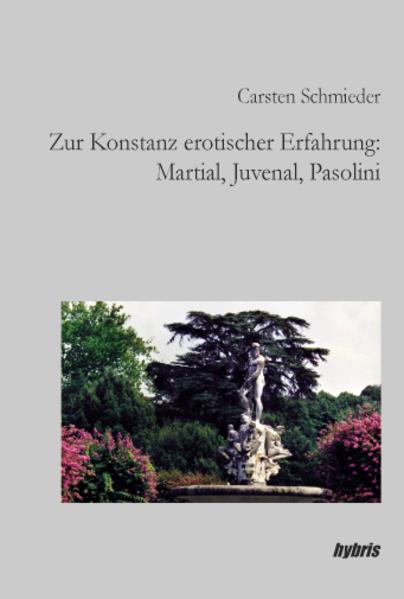 Zur Konstanz erotischer Erfahrung: Martial, Juvenal, Pasolini - Coverbild