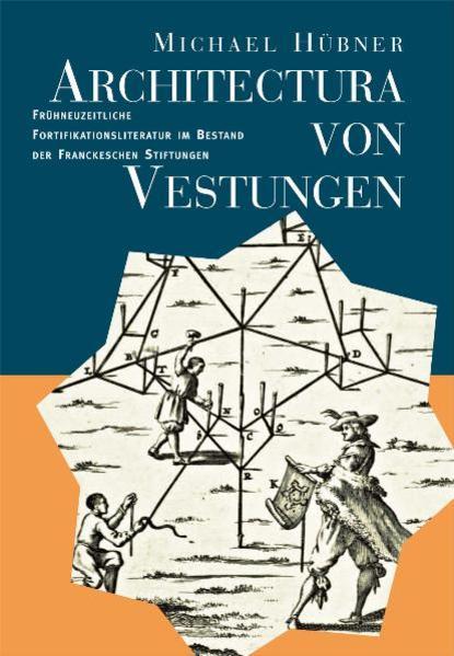 Architectura von Vestungen: Frühneuzeitliche Fortifikationsliteratur im Bestand der Franckeschen Stiftungen - Coverbild