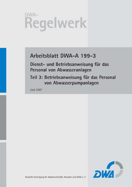 Arbeitsblatt DWA-A 199-3 Dienst- und Betriebsanweisung für das Personal von Abwasseranlagen, Teil 3: Betriebsanweisung für das Personal von Abwasserpumpanlagen - Coverbild